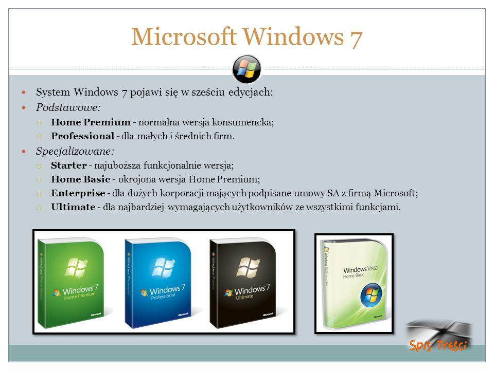 Microsoft Windows 7 System Windows 7 pojawi się w sześciu edycjach: Podstawowe: Home Premium - normalna wersja konsumencka; Professional - dla małych