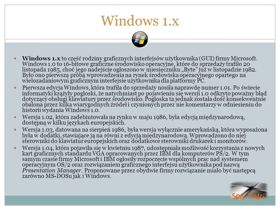 Windows 1.x Windows 1.x to część rodziny graficznych interfejsów użytkownika (GUI) firmy Microsoft. Windows 1.0 to 16-bitowe graficzne środowisko oper