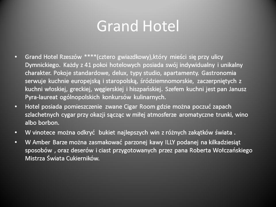 Grand Hotel Grand Hotel Rzeszów ****(cztero gwiazdkowy),który mieści się przy ulicy Dymnickiego. Każdy z 41 pokoi hotelowych posiada swój indywidualny