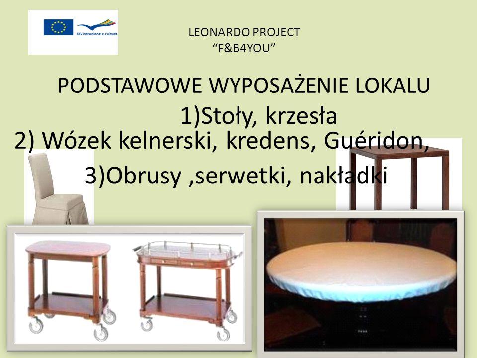 PODSTAWOWE WYPOSAŻENIE LOKALU 1)Stoły, krzesła 2) Wózek kelnerski, kredens, Guéridon, 3)Obrusy,serwetki, nakładki LEONARDO PROJECT F&B4YOU
