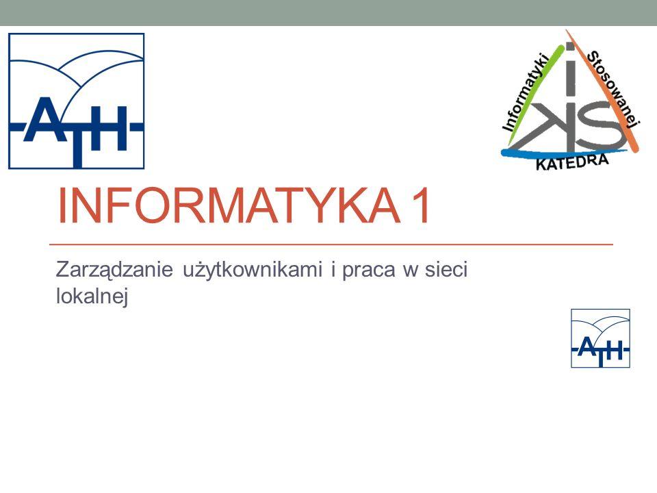INFORMATYKA 1 Zarządzanie użytkownikami i praca w sieci lokalnej