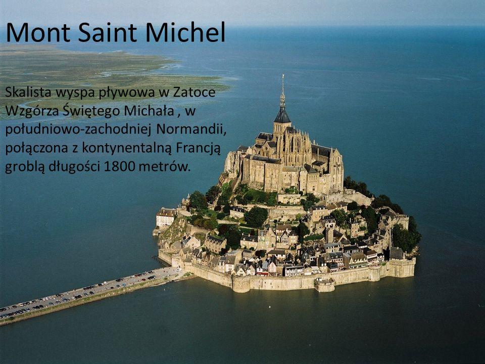 Mont Saint Michel Skalista wyspa pływowa w Zatoce Wzgórza Świętego Michała, w południowo-zachodniej Normandii, połączona z kontynentalną Francją grobl