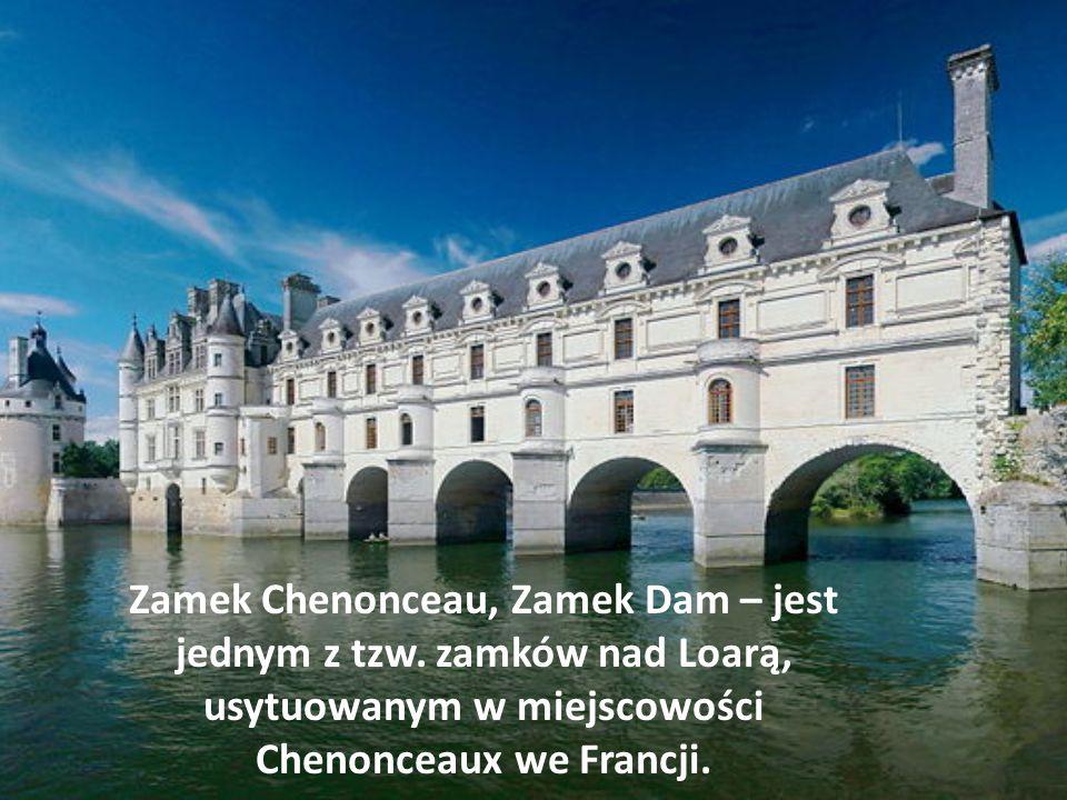 Zamek Chenonceau, Zamek Dam – jest jednym z tzw. zamków nad Loarą, usytuowanym w miejscowości Chenonceaux we Francji.