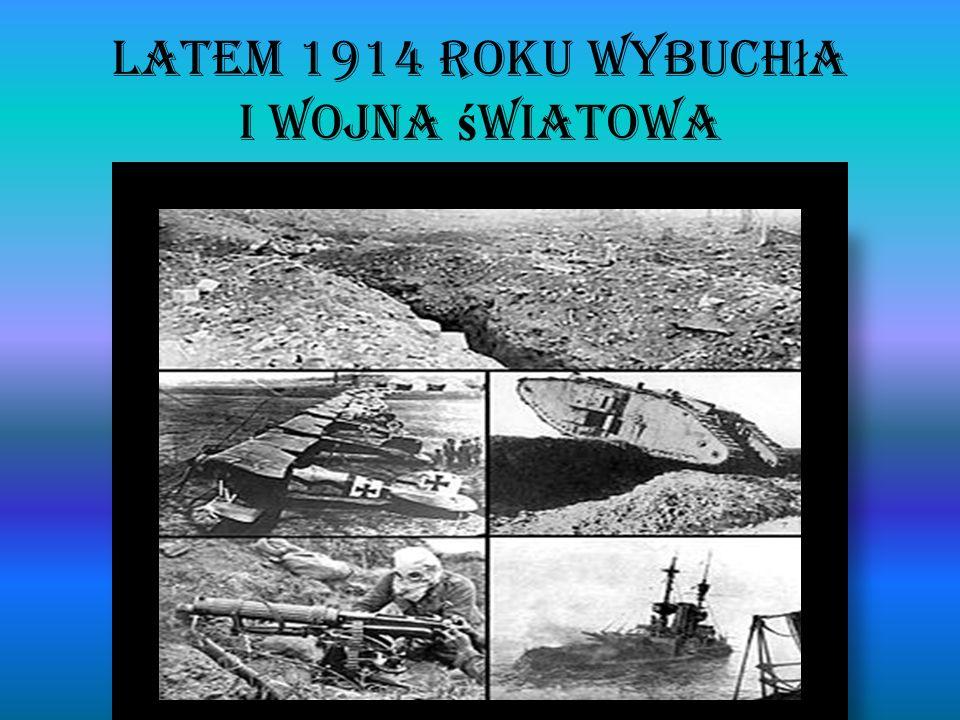 Latem 1914 roku wybuch ł a I wojna ś wiatowa