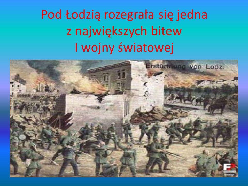 Pod Łodzią rozegrała się jedna z największych bitew I wojny światowej