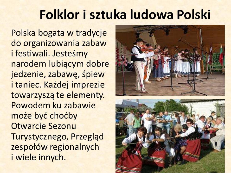 Folklor i sztuka ludowa Polski Polska bogata w tradycje do organizowania zabaw i festiwali.