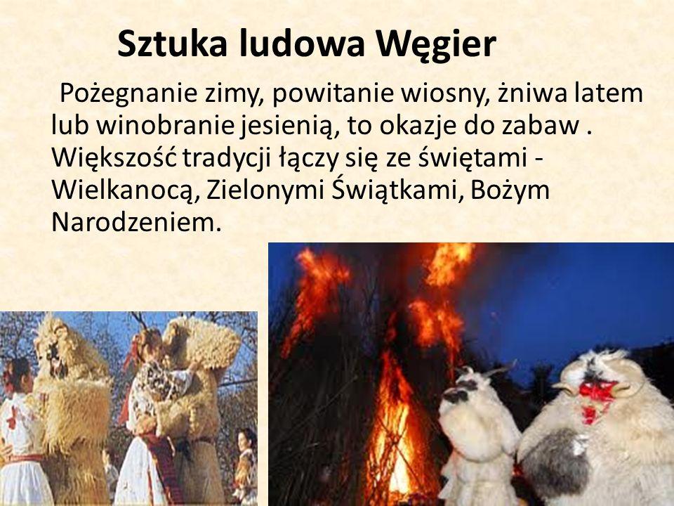 Sztuka ludowa Węgier Pożegnanie zimy, powitanie wiosny, żniwa latem lub winobranie jesienią, to okazje do zabaw.