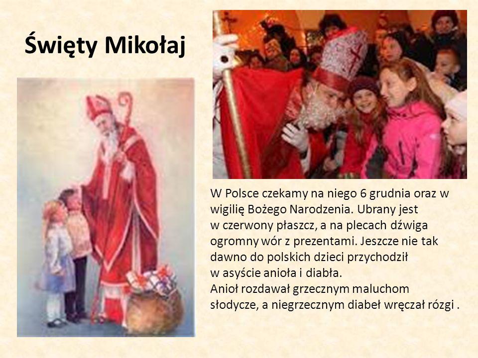 Święty Mikołaj W Polsce czekamy na niego 6 grudnia oraz w wigilię Bożego Narodzenia.