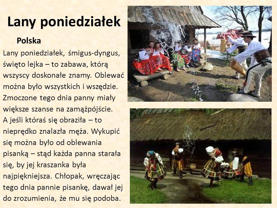 Lany poniedziałek Polska Lany poniedziałek, śmigus-dyngus, święto lejka – to zabawa, którą wszyscy doskonałe znamy.