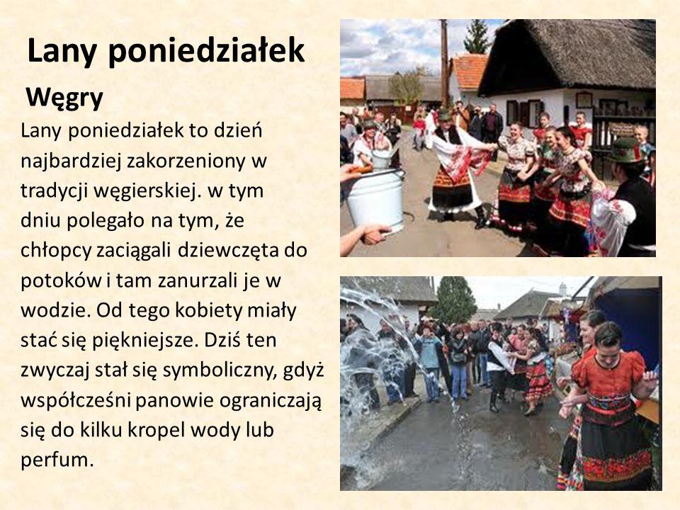 Lany poniedziałek Węgry Lany poniedziałek to dzień najbardziej zakorzeniony w tradycji węgierskiej.