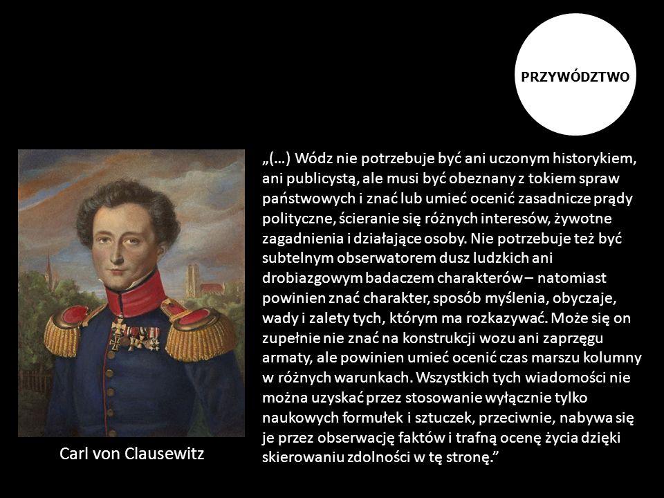 (…) Wódz nie potrzebuje być ani uczonym historykiem, ani publicystą, ale musi być obeznany z tokiem spraw państwowych i znać lub umieć ocenić zasadnic