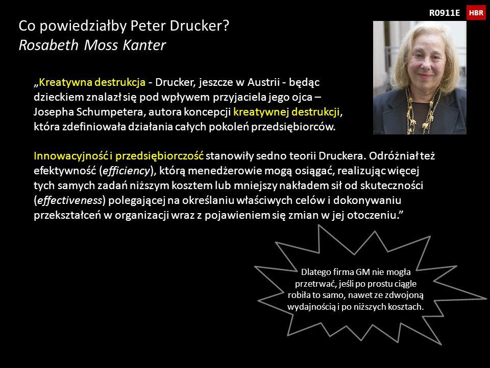 HBR R0911E Co powiedziałby Peter Drucker? Rosabeth Moss Kanter Kreatywna destrukcja - Drucker, jeszcze w Austrii - będąc dzieckiem znalazł się pod wpł
