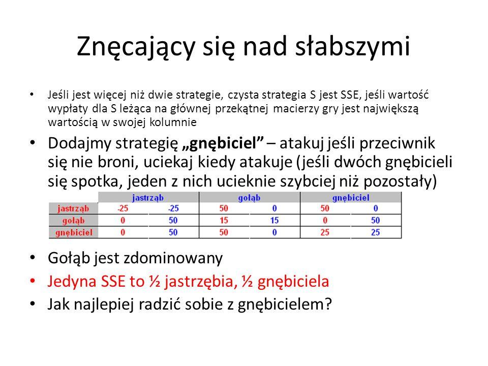 Znęcający się nad słabszymi Jeśli jest więcej niż dwie strategie, czysta strategia S jest SSE, jeśli wartość wypłaty dla S leżąca na głównej przekątne