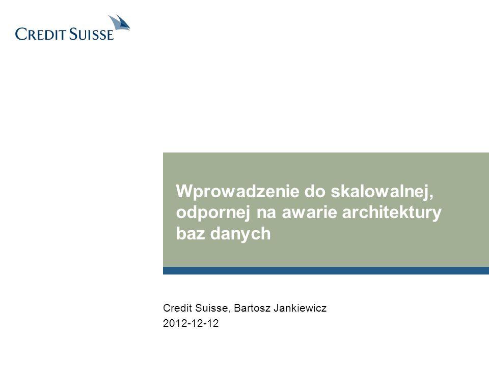 Wprowadzenie do skalowalnej, odpornej na awarie architektury baz danych 2012-12-12 Credit Suisse, Bartosz Jankiewicz