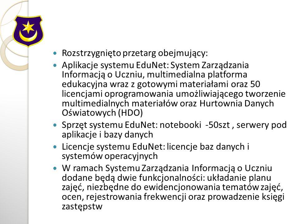 Rozstrzygnięto przetarg obejmujący: Aplikacje systemu EduNet: System Zarządzania Informacją o Uczniu, multimedialna platforma edukacyjna wraz z gotowymi materiałami oraz 50 licencjami oprogramowania umożliwiającego tworzenie multimedialnych materiałów oraz Hurtownia Danych Oświatowych (HDO) Sprzęt systemu EduNet: notebooki -50szt, serwery pod aplikacje i bazy danych Licencje systemu EduNet: licencje baz danych i systemów operacyjnych W ramach Systemu Zarządzania Informacją o Uczniu dodane będą dwie funkcjonalności: układanie planu zajęć, niezbędne do ewidencjonowania tematów zajęć, ocen, rejestrowania frekwencji oraz prowadzenie księgi zastępstw