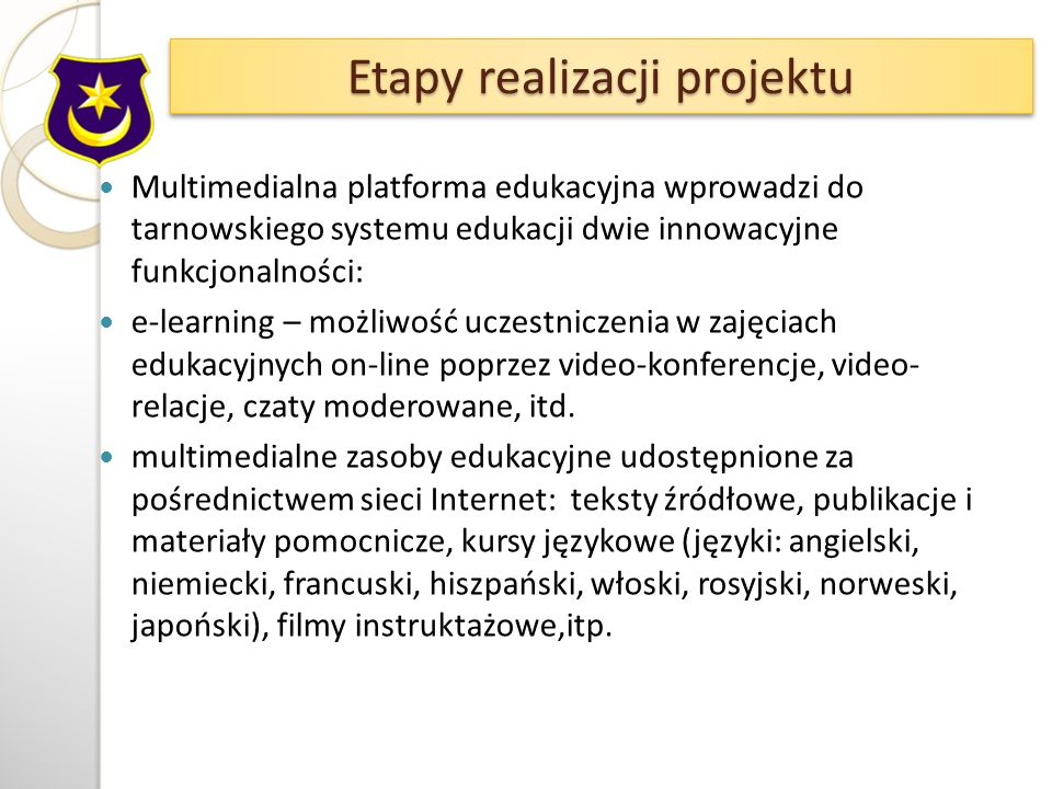Multimedialna platforma edukacyjna wprowadzi do tarnowskiego systemu edukacji dwie innowacyjne funkcjonalności: e-learning – możliwość uczestniczenia w zajęciach edukacyjnych on-line poprzez video-konferencje, video- relacje, czaty moderowane, itd.