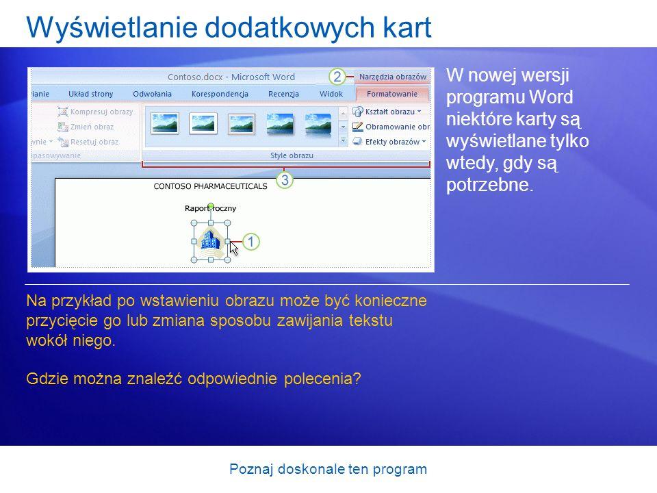 Poznaj doskonale ten program Wyświetlanie dodatkowych kart W nowej wersji programu Word niektóre karty są wyświetlane tylko wtedy, gdy są potrzebne. N