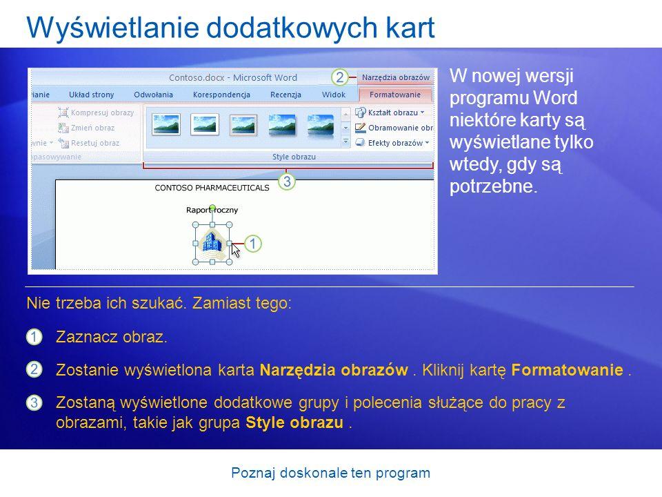 Poznaj doskonale ten program Wyświetlanie dodatkowych kart W nowej wersji programu Word niektóre karty są wyświetlane tylko wtedy, gdy są potrzebne. Z