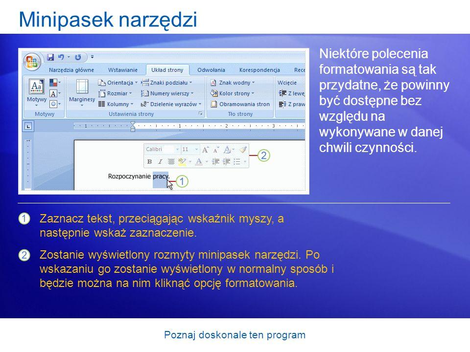 Poznaj doskonale ten program Minipasek narzędzi Niektóre polecenia formatowania są tak przydatne, że powinny być dostępne bez względu na wykonywane w