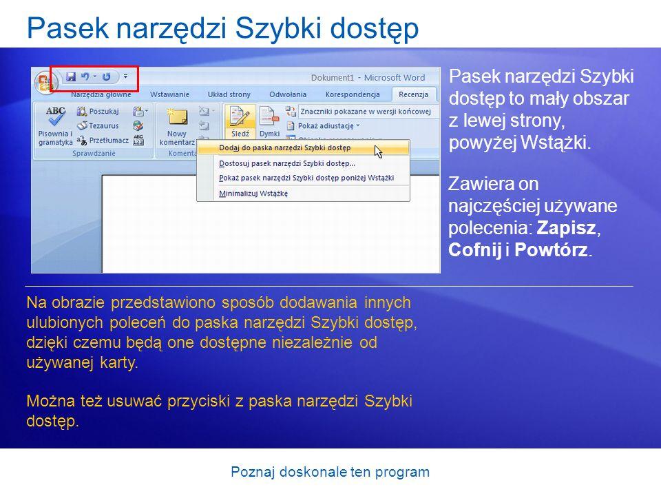 Poznaj doskonale ten program Pasek narzędzi Szybki dostęp Pasek narzędzi Szybki dostęp to mały obszar z lewej strony, powyżej Wstążki. Na obrazie prze