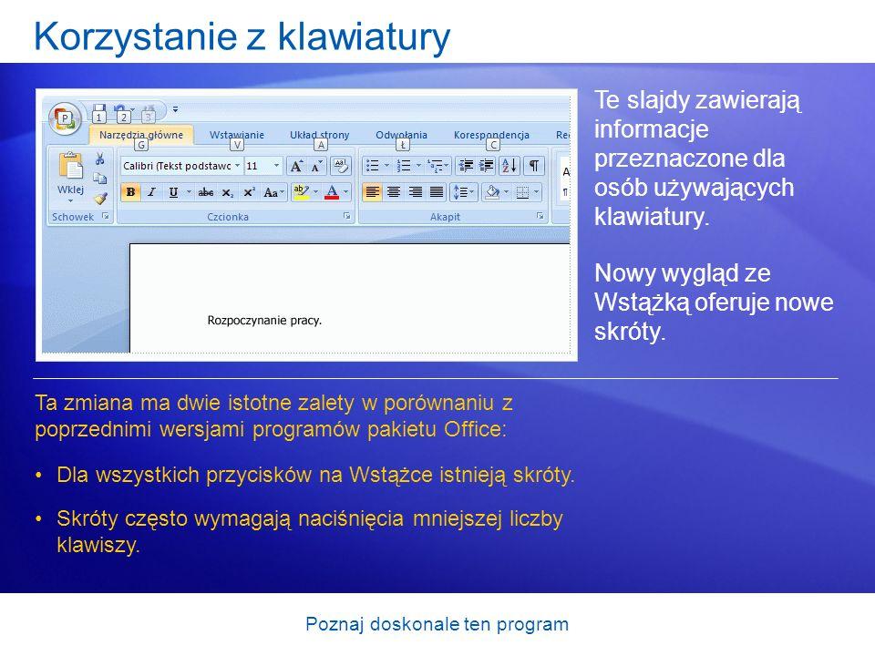 Poznaj doskonale ten program Korzystanie z klawiatury Te slajdy zawierają informacje przeznaczone dla osób używających klawiatury. Nowy wygląd ze Wstą