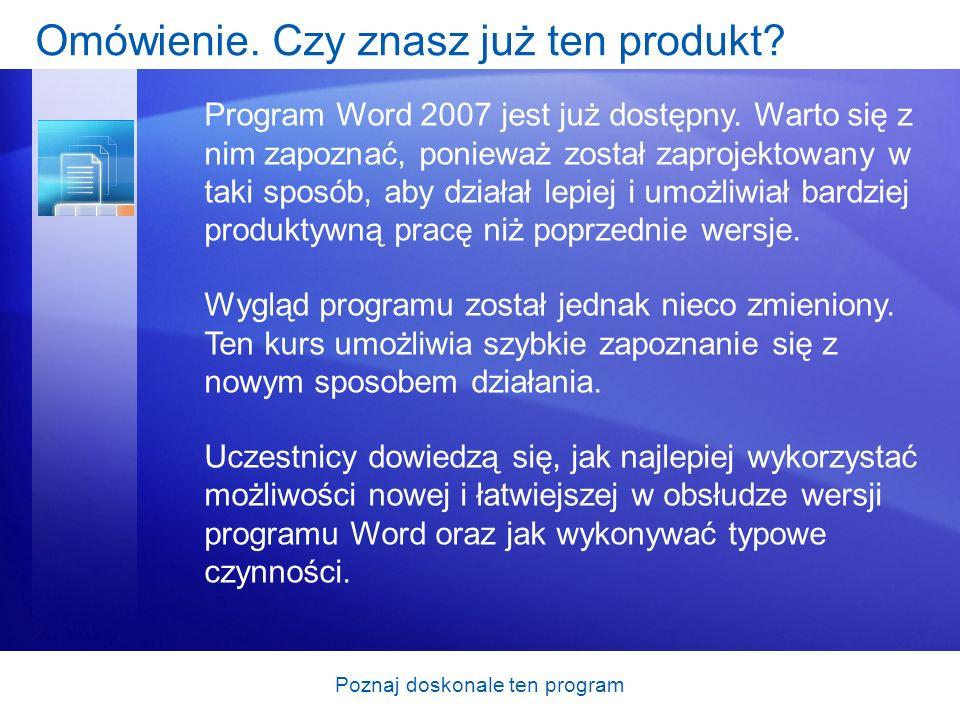 Poznaj doskonale ten program Cele kursu Posługiwanie się Wstążką nowym elementem interfejsu, który sprawia, że obsługa programu Word jest znacznie łatwiejsza.