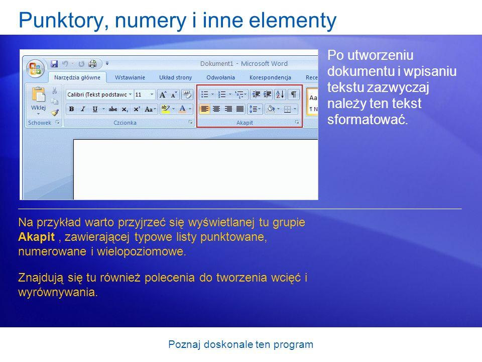 Poznaj doskonale ten program Punktory, numery i inne elementy Po utworzeniu dokumentu i wpisaniu tekstu zazwyczaj należy ten tekst sformatować. Na prz