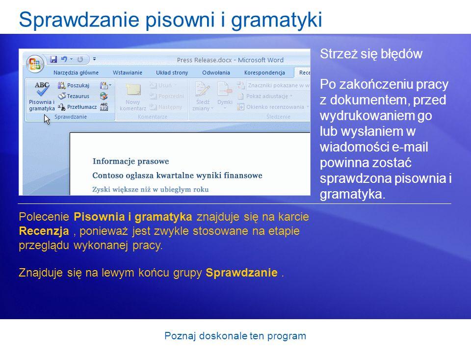 Poznaj doskonale ten program Sprawdzanie pisowni i gramatyki Strzeż się błędów Po zakończeniu pracy z dokumentem, przed wydrukowaniem go lub wysłaniem