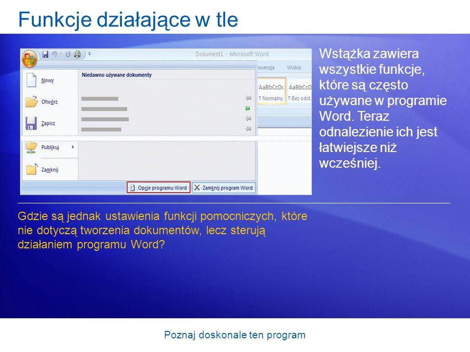 Poznaj doskonale ten program Funkcje działające w tle Wstążka zawiera wszystkie funkcje, które są często używane w programie Word. Teraz odnalezienie