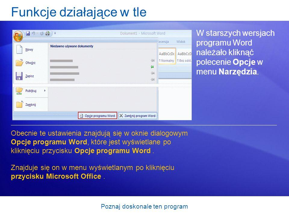 Poznaj doskonale ten program Funkcje działające w tle W starszych wersjach programu Word należało kliknąć polecenie Opcje w menu Narzędzia. Obecnie te