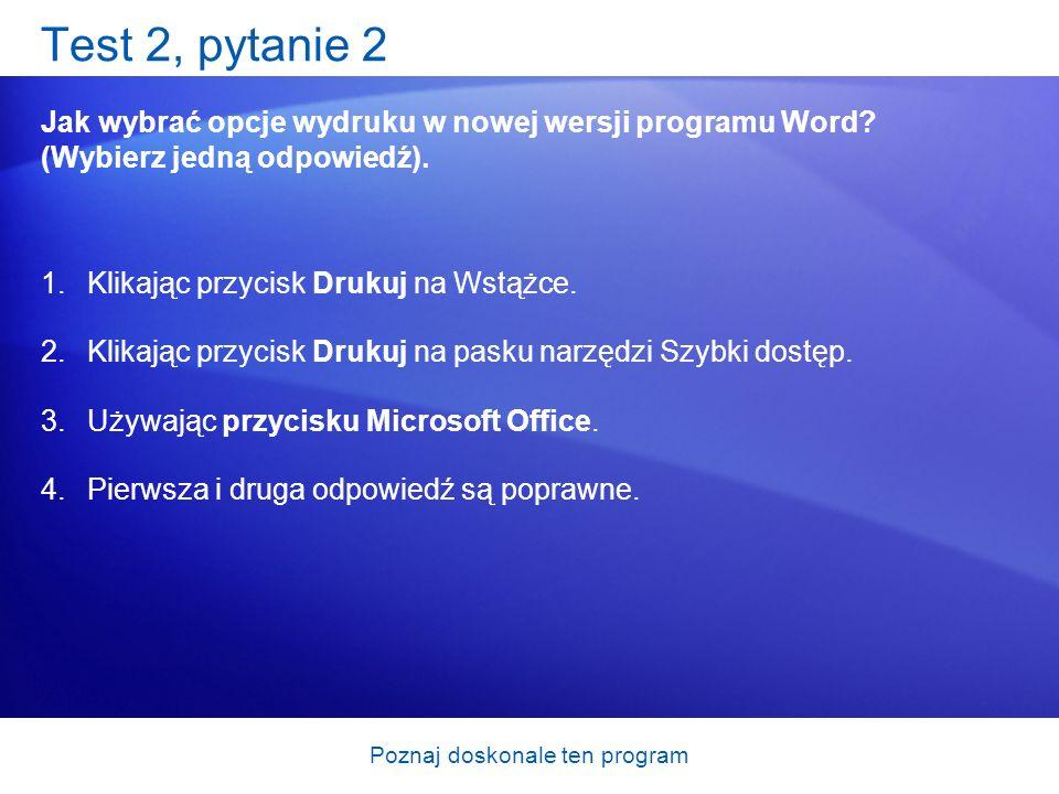 Poznaj doskonale ten program Test 2, pytanie 2 Jak wybrać opcje wydruku w nowej wersji programu Word? (Wybierz jedną odpowiedź). 1.Klikając przycisk D