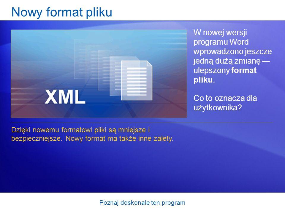 Poznaj doskonale ten program Nowy format pliku W nowej wersji programu Word wprowadzono jeszcze jedną dużą zmianę ulepszony format pliku. Co to oznacz