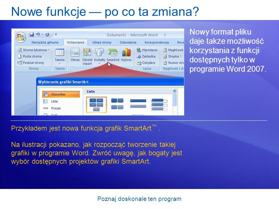 Poznaj doskonale ten program Nowe funkcje po co ta zmiana? Nowy format pliku daje także możliwość korzystania z funkcji dostępnych tylko w programie W