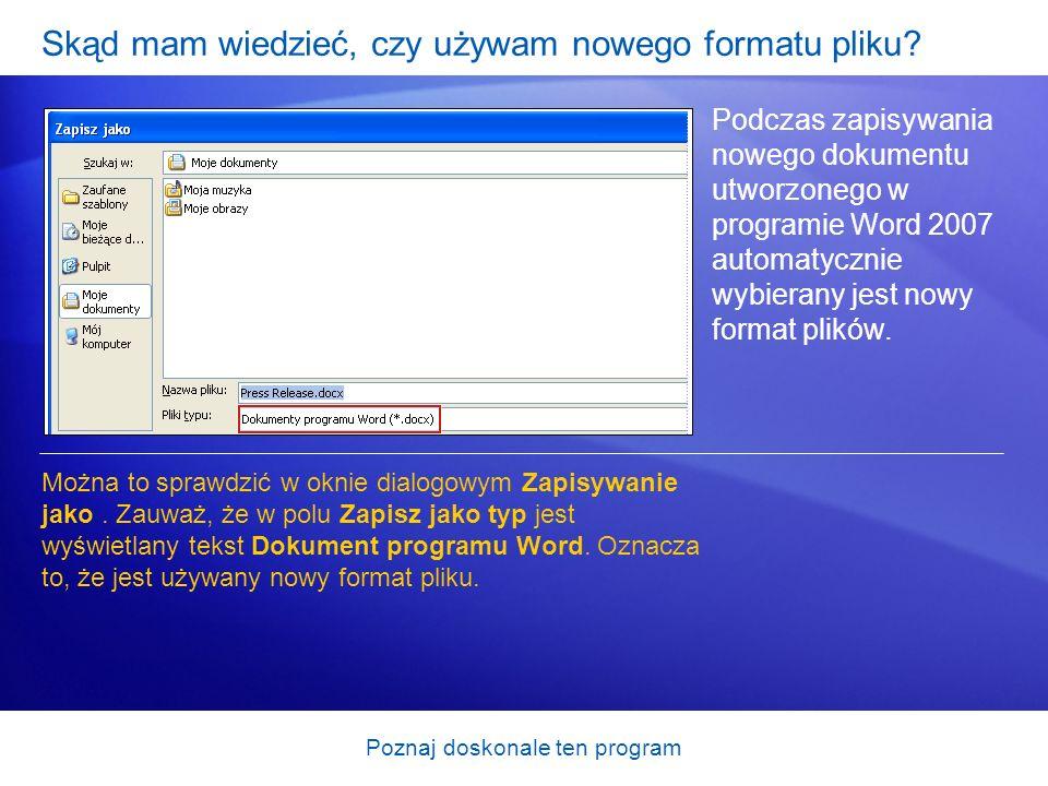 Poznaj doskonale ten program Skąd mam wiedzieć, czy używam nowego formatu pliku? Podczas zapisywania nowego dokumentu utworzonego w programie Word 200