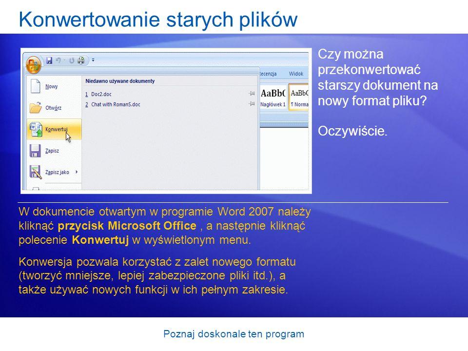 Poznaj doskonale ten program Konwertowanie starych plików Czy można przekonwertować starszy dokument na nowy format pliku? Oczywiście. W dokumencie ot