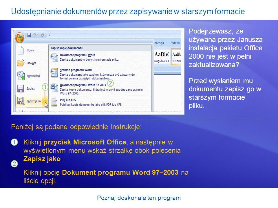 Poznaj doskonale ten program Udostępnianie dokumentów przez zapisywanie w starszym formacie Podejrzewasz, że używana przez Janusza instalacja pakietu