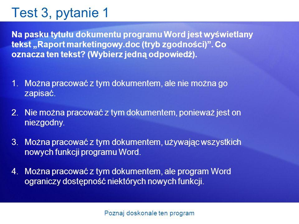 Poznaj doskonale ten program Test 3, pytanie 1 Na pasku tytułu dokumentu programu Word jest wyświetlany tekst Raport marketingowy.doc (tryb zgodności)