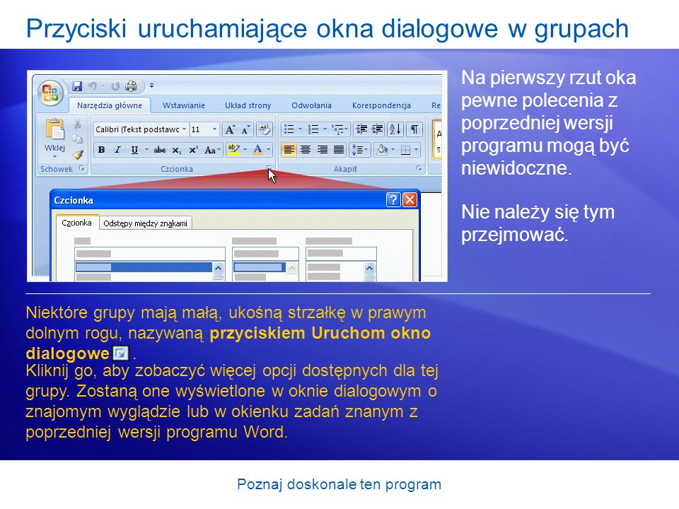 Poznaj doskonale ten program Przyciski uruchamiające okna dialogowe w grupach Na pierwszy rzut oka pewne polecenia z poprzedniej wersji programu mogą