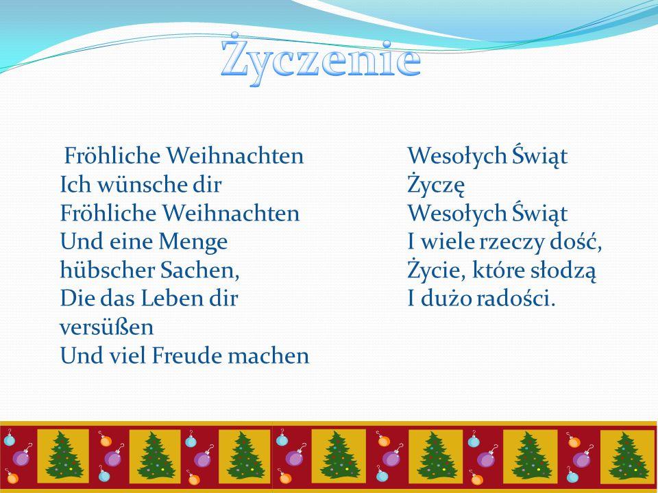 Fröhliche Weihnachten Ich wünsche dir Fröhliche Weihnachten Und eine Menge hübscher Sachen, Die das Leben dir versüßen Und viel Freude machen Wesołych
