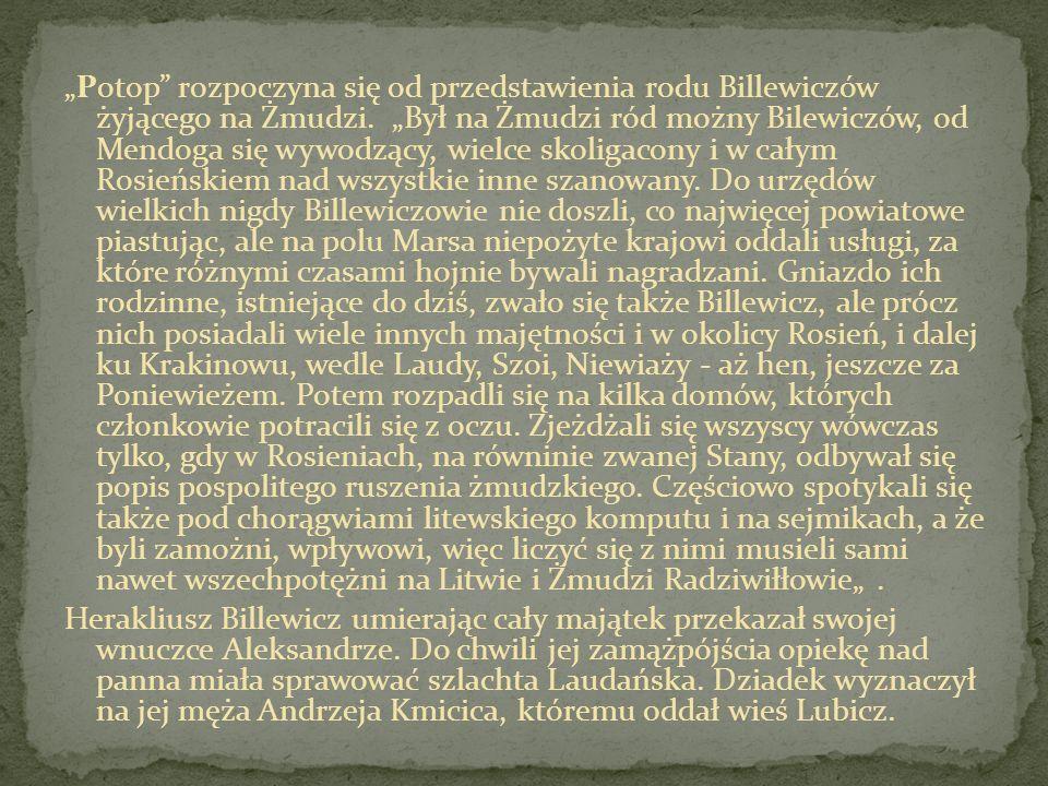 Potop rozpoczyna się od przedstawienia rodu Billewiczów żyjącego na Żmudzi. Był na Żmudzi ród możny Bilewiczów, od Mendoga się wywodzący, wielce skoli