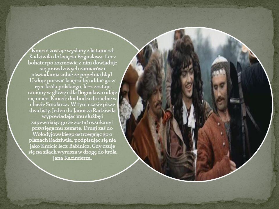 Kmicic zostaje wysłany z listami od Radziwiła do księcia Bogusława. Lecz bohater po rozmowie z nim dowiaduje się prawdziwych zamiarów i uświadamia sob