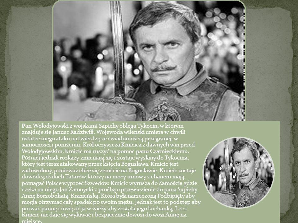 Pan Wołodyjowski z wojskami Sapiehy oblega Tykocin, w którym znajduje się Janusz Radziwiłł. Wojewoda wileński umiera w chwili ostatecznego ataku na tw