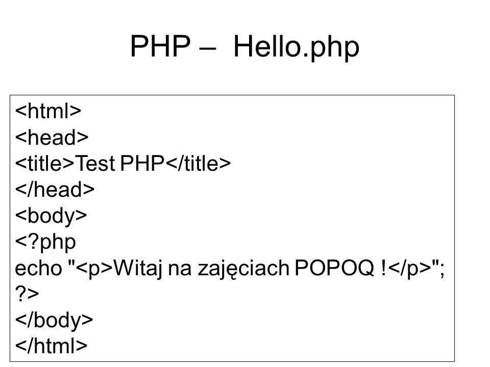 PHP – Hello.php Test PHP <?php echo Witaj na zajęciach POPOQ ! ; ?>