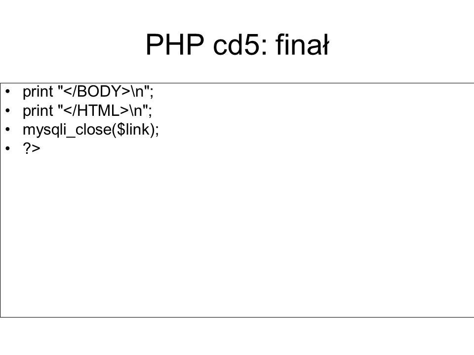 PHP cd5: finał print \n ; mysqli_close($link); >