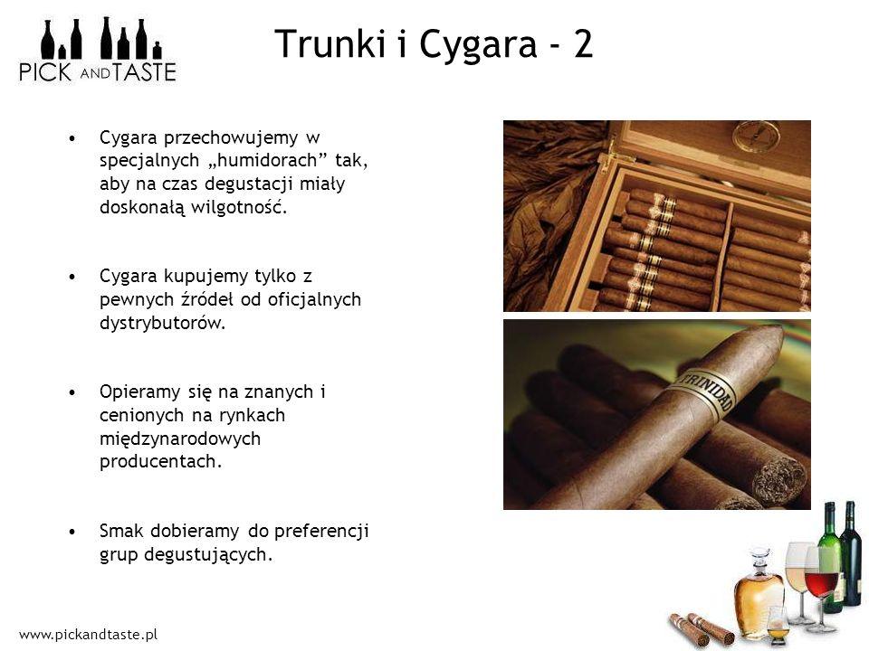 www.pickandtaste.pl Trunki i Cygara - 2 Cygara przechowujemy w specjalnych humidorach tak, aby na czas degustacji miały doskonałą wilgotność. Cygara k