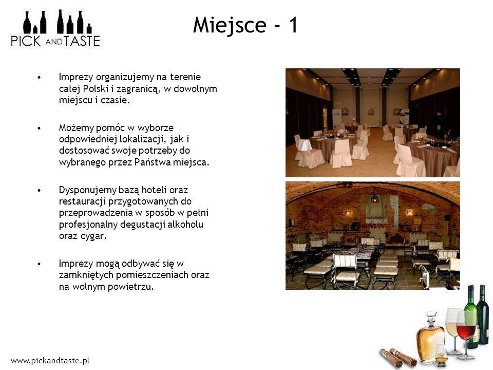 www.pickandtaste.pl Miejsce - 1 Imprezy organizujemy na terenie całej Polski i zagranicą, w dowolnym miejscu i czasie. Możemy pomóc w wyborze odpowied