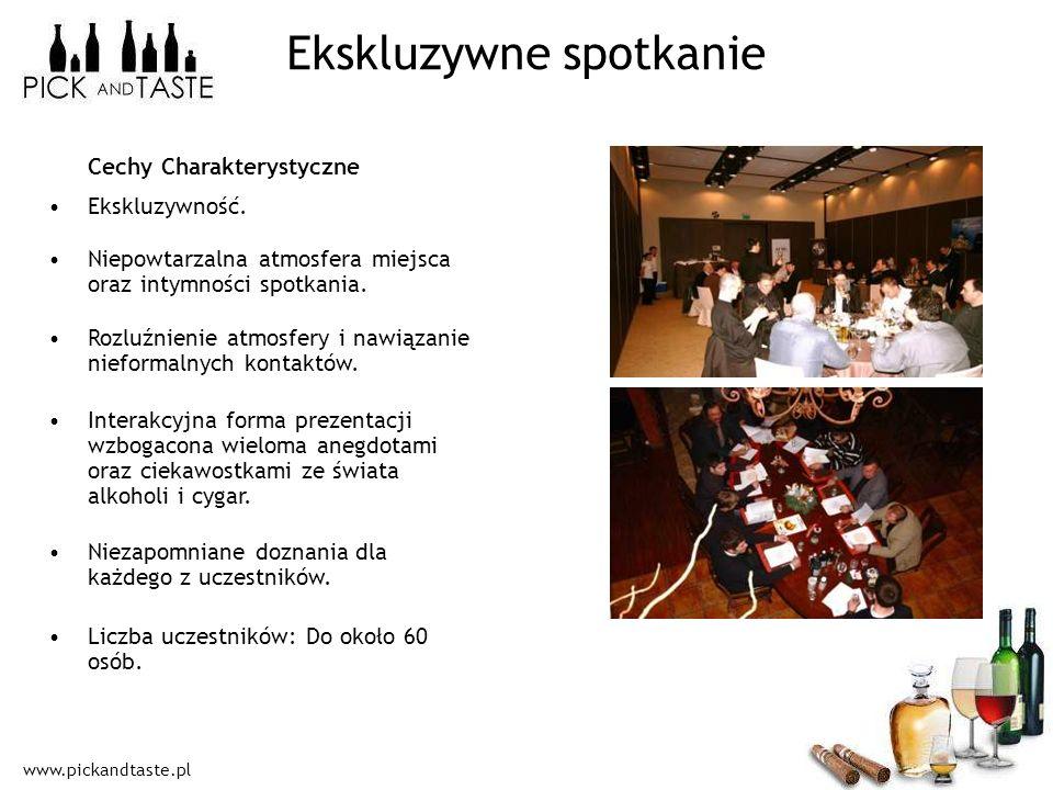 www.pickandtaste.pl Ekskluzywne spotkanie Cechy Charakterystyczne Ekskluzywność. Niepowtarzalna atmosfera miejsca oraz intymności spotkania. Rozluźnie