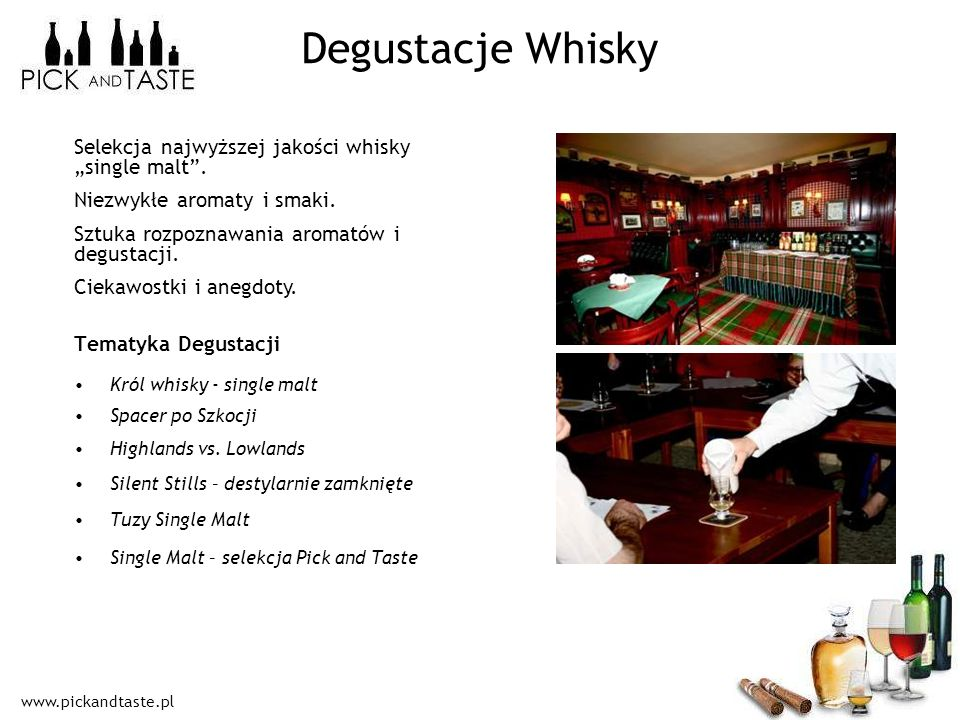 www.pickandtaste.pl Degustacje Whisky Tematyka Degustacji Król whisky - single malt Spacer po Szkocji Highlands vs. Lowlands Silent Stills – destylarn
