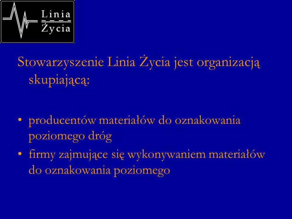 Stowarzyszenie Linia Życia jest organizacją skupiającą: producentów materiałów do oznakowania poziomego dróg firmy zajmujące się wykonywaniem materiał
