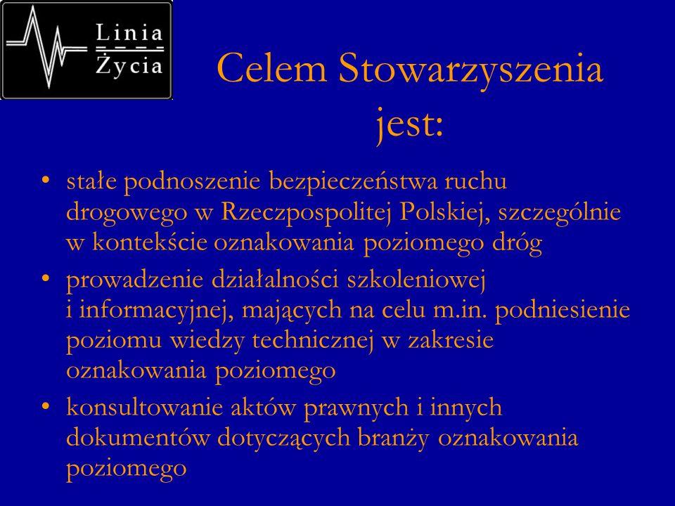 Celem Stowarzyszenia jest: stałe podnoszenie bezpieczeństwa ruchu drogowego w Rzeczpospolitej Polskiej, szczególnie w kontekście oznakowania poziomego